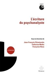 Jean-François Chiantaretto et Catherine Matha - L'écriture du psychanalyste.