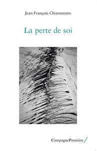 Jean-François Chiantaretto - La perte de soi.