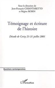 Jean-François Chiantaretto et Régine Robin - Témoignage et écriture de l'histoire - Décade de Cerisy 21-31 juillet 2001.