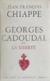 Jean-François Chiappe et André Castelot - Georges Cadoudal - Ou La liberté.