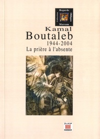 Jean-François Clément - Kamal Boutaleb - La prière à l'absente 1944-2004.