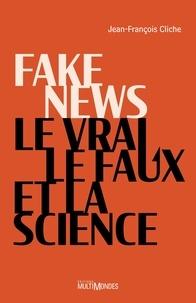 Jean-François Cliche - Fake news, le vrai, le faux et la science.