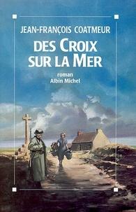 Jean-François Coatmeur - Des croix sur la mer.