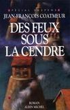 Jean-François Coatmeur - Des feux sous la cendre.