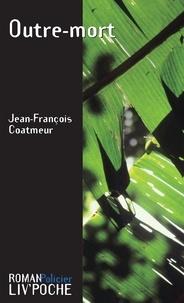 Jean-François Coatmeur - Outre-mort.