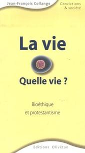 Jean-François Collange - La vie - Quelle vie ? Bioéthique et protestantisme.
