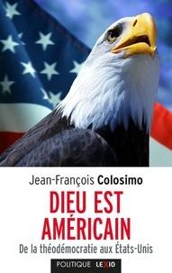 Jean-François Colosimo - Dieu est américain - De la théodémocratie aux Etats-Unis.