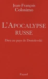 Jean-François Colosimo - L'Apocalypse russe - Dieu au pays de Dostoïevski.