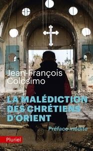 Jean-François Colosimo - La malédiction des chrétiens d'Orient.