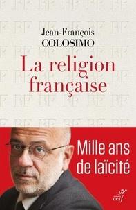 Jean-François Colosimo - La religion française.