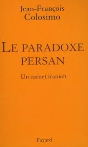 Jean-François Colosimo - Le Paradoxe persan - Un carnet iranien, Théologie et politique Tome 3.