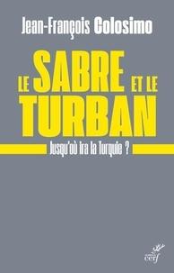 Jean-François Colosimo - Le sabre et le turban - Jusqu'où ira la Turquie ?.