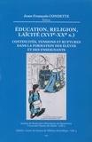 Jean-François Condette - Education, religion, laïcité (XVI-XXe siècle) - Continuités, tensions et ruptures dans la formation des élèves et des enseignants.