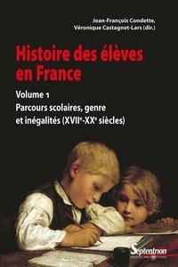 Jean-François Condette et Véronique Castagnet-Lars - Histoire des élèves - Volume 1, Parcours scolaires des élèves, genre et inégalités (XVIIe-XXe siècles).