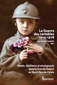 Jean-François Condette - La guerre des cartables (1914-1918) - Elèves, étudiants et enseignants dans la Grande Guerre en Nord-Pas-de-Calais.