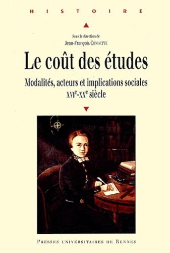 Jean-François Condette - Le coût des études - Modalités, acteurs et implications sociales XVIe-XXe siècle.