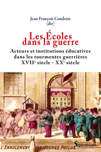Les Ecoles dans la guerre. Acteurs et institutions éducatives dans les tourmentes guerrières (XVIIe-XXe siècles)