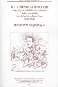 Jean-François Condette - Les lettrés de la République - Les enseignants de la Faculté des Lettres de Douai puis Lille sous la Troisième République (1870-1940) Dictionnaire biographique.