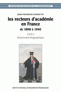 Jean-François Condette - Les recteurs d'Académie en France de 1808 à 1940 - Tome 2, Dictionnaire biographique.
