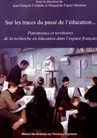 Jean-François Condette et Marguerite Figeac-Monthus - Sur les traces du passé de l'éducation... - Patrimoines et territoires de la recherche en éducation dans l'espace français.
