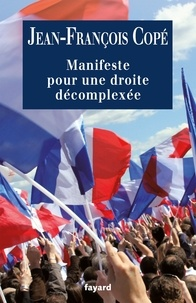 Jean-François Copé - Manifeste pour une droite décomplexée.