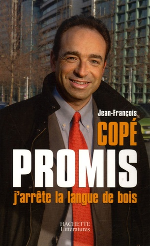 Jean-François Copé - Promis, j'arrête la langue de bois.