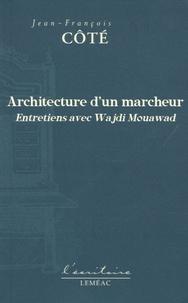Jean-François Côté - Architecture d'un marcheur - Entretiens avec Wajdi Mouawad.