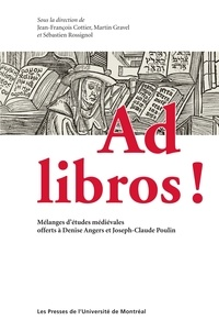 Jean-François Cottier et Martin Gravel - Ad libros ! - Mélanges d'études médiévales offerts à Denise Angers et Joseph-Claude Poulin.