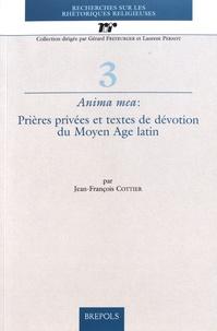 Jean-François Cottier - Anima mea : prières privées et textes de dévotion du Moyen Age latin - Autour des Prières ou Méditations attribuées à saint Anselme de Cantorbéry (XIe-XIIe siècle).