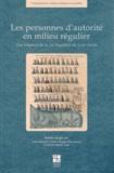 Jean-François Cottier et Daniel-Odon Hurel - Les personnes d'autorité en milieu régulier - Des origines de la vie régulière au XVIIIe siècle.