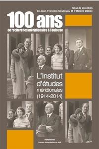 Jean-François Courouau et Hélène Débax - Cent ans de recherches méridionales à Toulouse - L'Institut d'études méridionales.