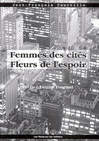 Jean-François Courtille - Femmes des cités, fleurs de l'espoir.