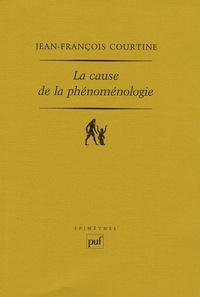 Jean-François Courtine - La cause de la phénoménologie.