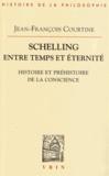 Jean-François Courtine - Schelling entre temps et éternité - Histoire et préhistoire de la conscience.
