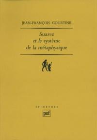 Jean-François Courtine - Suarez et le système de la métaphysique.