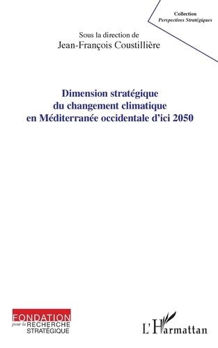 Jean-François Coustillière - Dimension stratégique du changement climatique en Méditerranée occidentale d'ici 2050.