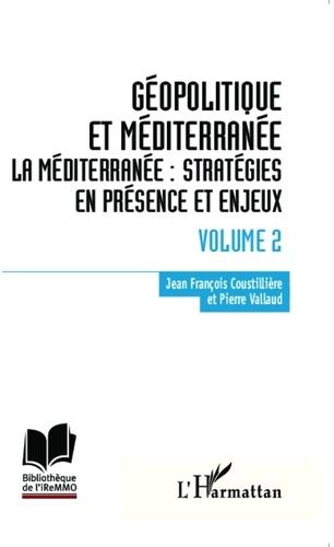 Jean-François Coustillière et Pierre Vallaud - Géopolitique et Méditerranée - Volume 2, Stratégies en présence et enjeux.