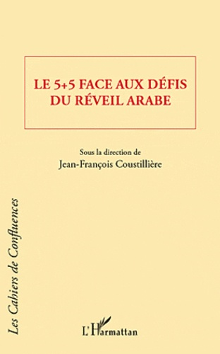 Jean-François Coustillière - Le 5 + 5 face aux défis du réveil arabe.
