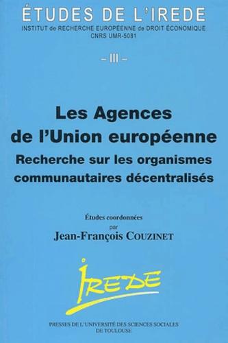 Jean-François Couzinet et  Collectif - Les agences de l'Union européenne - Recherche sur les organismes communautaires décentralisés, Actes de la journée Guy Isaac, 8 juin 2001.