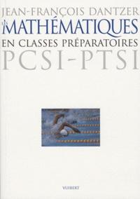 Jean-François Dantzer - Les mathématiques en classes préparatoires PCSI-PTSI.