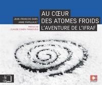 Jean-François Dars et Anne Papillault - Au coeur des atomes froids - L'aventure de l'IFRAF.
