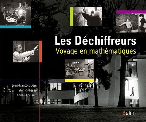 Jean-François Dars et Anne Papillault - Les Déchiffreurs - Voyage en mathématiques.