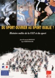 Jean-François Davoust et Igor Martinache - Du sport ouvrier au sport oublié ? - Histoire mêlée de la CGT et du sport.