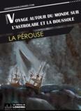 Jean-François de Galaup, Comte La Pérouse - Voyage autour du monde sur l'Astrolabe et la Boussole.