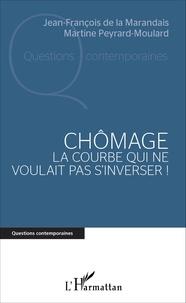 Jean-François de La Marandais et Martine Peyrard-Moulard - Chômage - La courbe qui ne voulait pas s'inverser !.