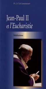 Jean-François de Louvencourt - Jean-Paul II et l'eucharistie.