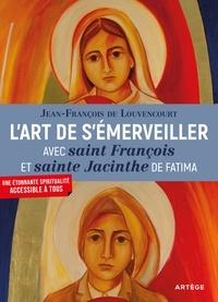 Jean-François de Louvencourt - L'art de s'émerveiller avec Saint François et Sainte Jacinthe de Fatima.