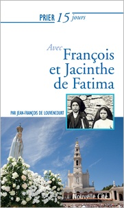 Jean-François de Louvencourt - Prier 15 jours avec François et Jacinthe de Fatima.