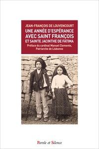 Jean-François de Louvencourt - Une année d'espérance avec saint François et sainte Jacinthe de Fatima.
