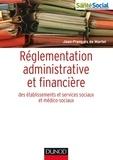 Jean-François de Martel - Réglementation administrative et financière des établissements sociaux et médico-sociaux.